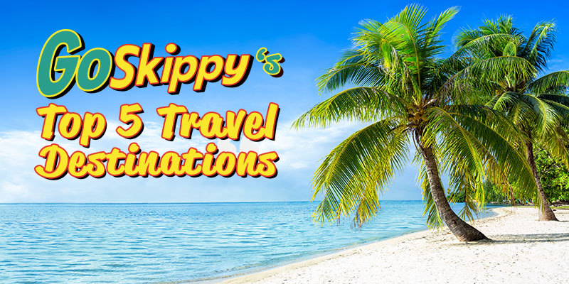 GoSkippy's Top 5 Travel Destinations