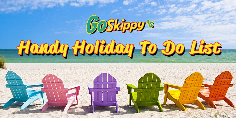 GoSkippy's handy holiday 'to do' list…